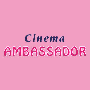 CINEMA AMBASSADOR